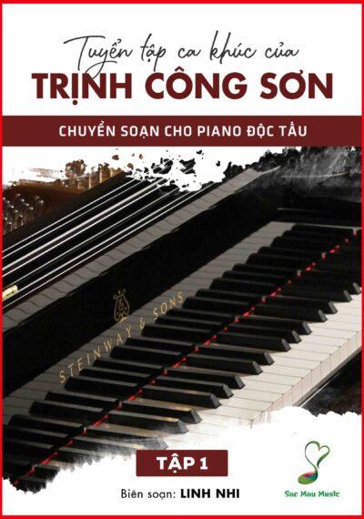 TUYỂN TẬP SOẠN PHẨM NHỮNG CA KHÚC TRỊNH CÔNG SƠN – SOẠN CHO PIANO ĐỘC TẤU TẬP 1