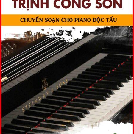 TUYỂN TẬP SOẠN PHẨM NHỮNG CA KHÚC TRỊNH CÔNG SƠN – SOẠN CHO PIANO ĐỘC TẤU TẬP 2